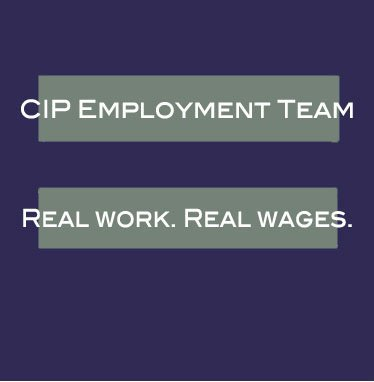 CIP Employment Team: Real Work. Real Wages