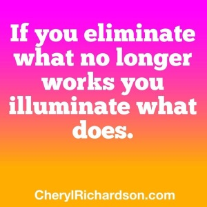 Cheryl Anderson quote: If you eliminate what no longer works you illuminate what does.